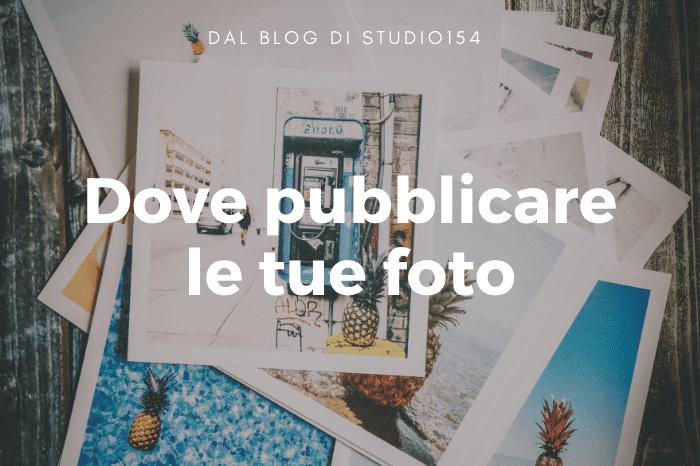 Pubblicare le tue foto dove farlo